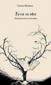 okładka Życie za idee Niebezpiecznie być filozofem, Książka | Costica Bradatan