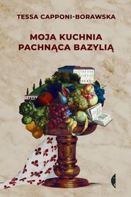 okładka Moja kuchnia pachnąca bazylią, Książka | Tessa Capponi-Borawska