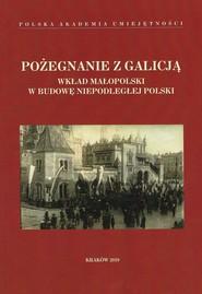 okładka Pożegnanie z Galicją Wkład Małopolski w budowę niepodległej Polski, Książka | null