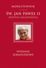 okładka Św. Jan Paweł II Apostoł Miłosierdzia wydanie jubileuszowe, Książka   Jan Paweł II św.