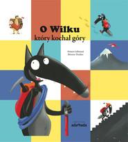 okładka O Wilku który kochał góry, Książka | Lallemand Orianne