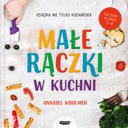 okładka Małe rączki w kuchni Książka nie tylko kucharska, Książka   Annabel Woolmer