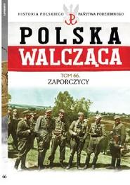 okładka Polska Walcząca Tom 66 Zaporczycy, Książka | Piekarz Artur