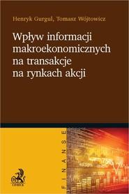 okładka Wpływ informacji makroekonomicznych na transakcje na rynkach akcji, Książka | Henryk Gurgul, Tomasz Wójtowicz