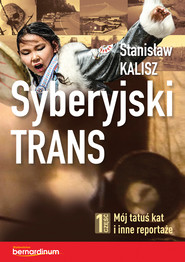 okładka Syberyjski trans. Część 1 Mój tatuś kat i inne reportaże, Ebook | Stanisław Kalisz