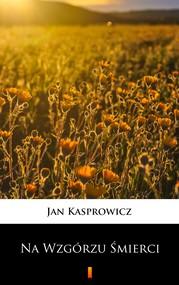 okładka Na Wzgórzu Śmierci, Ebook   Jan Kasprowicz
