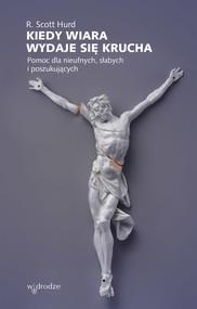 okładka Kiedy wiara wydaje się krucha. Pomoc dla nieufnych, słabych i poszukujących, Ebook | R. Scott Hurd