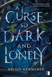 okładka A Curse So Dark and Lonely. , Ebook | Kemmerer Brigid