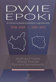 okładka Dwie epoki O celach w polskiej polityce zagranicznej. 1918–1939 i 1989–2015, Książka | Andrzej Friszke, Marek Kornat, Stemplowski Ryszard