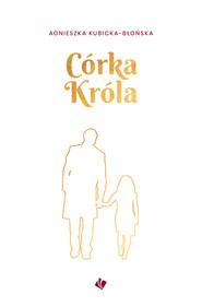 okładka Córka króla, Książka | Kubicka-Błońska Agnieszka
