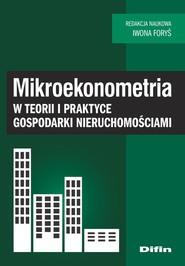 okładka Mikroekonometria w teorii i praktyce gospodarki nieruchomościami, Książka | Iwona redakcja naukowa Foryś