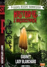 okładka Historie z dreszczykiem J.Bannister 25 GABINET LADY BLANCHARD, Książka | Janet Farell