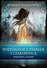 okładka Pożegnanie z diabłem i czarownicą Wierzenia ludowe, Książka   Baranowski Bohdan