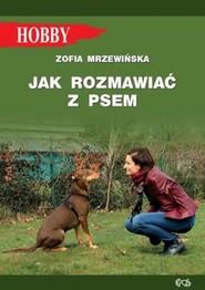 okładka Jak rozmawiać z psem Tajniki szkolenia, Książka | Mrzewińska Zofia