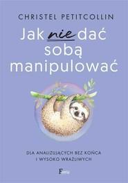 okładka Jak nie dać sobą manipulować, Książka | Petitcollin Christel