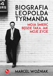 okładka Biografia Leopolda Tyrmanda Moja śmierć będzie taka, jak moje życie, Książka   Marcel Woźniak
