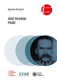 okładka Józef Piłsudski Pisarz., Książka | Kowalczyk Agnieszka