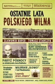 okładka Ostatnie lata polskiego Wilna, Książka   Sławomir Koper, Tomasz Stańczyk