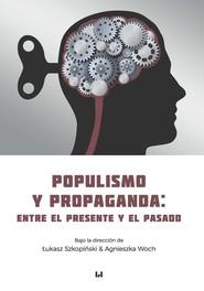 okładka Populismo y propaganda: entre el presente y el pasado, Książka | Łukasz Szkopiński, Agnieszka Woch