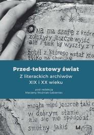 okładka Przed-tekstowy świat Z literackich archiwów XIX i XX wieku, Książka  