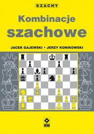 okładka Kombinacje szachowe, Książka   Jerzy Konikowski, Jacek Gajewski