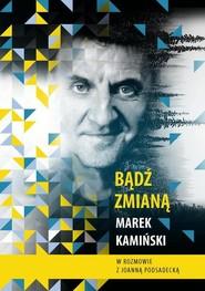 okładka Bądź zmianą, Książka   Marek Kamiński, Joanna Podsadecka