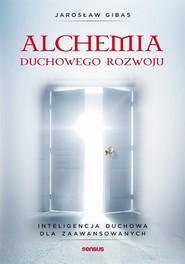 okładka Alchemia duchowego rozwoju Inteligencja duchowa dla zaawansowanych, Książka | Gibas Jarosław