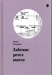 okładka Zabrane przez morze, Książka   Perzyński Marek