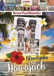 okładka Blondynka na Hawajach, Książka   Beata Pawlikowska