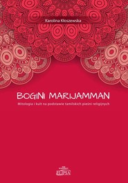 okładka Bogini Marijamman. Mitologia i kult na podstawie tamilskich pieśni religijnych, Książka   Kłoszewska Karolina