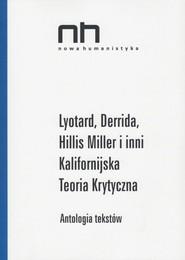 okładka Lyotard Derrida Hillis Miller i inni Kalifornijska Teoria Krytyczna, Książka |