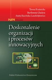 okładka Doskonalenie organizacji i procesów innowacyjnych, Książka | Teresa Kraśnicka, Bartłomiej Gładysz, Aneta  Kucińska-Landwójtowicz