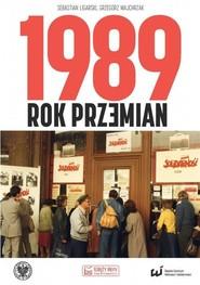 okładka 1989 Rok przemian, Książka | Sebastian Ligarski, Grzegorz Majchrzak