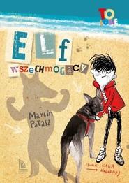 okładka Elf wszechmogący, Książka | Marcin Pałasz