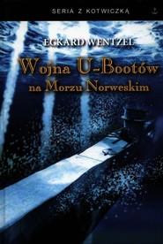 okładka Wojna U-bootów na Morzu Norweskim, Książka | Wentzel Eckard