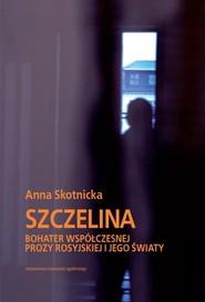 okładka Szczelina Bohater współczesnej prozy rosyjskiej i jego światy, Książka   Anna Skotnicka