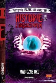 okładka Historie z dreszczykiem Przygody Jessiki Bannister Tom 27 Magiczne oko, Książka | Farell Janet