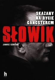 okładka Słowik Skazany na bycie gangsterem, Książka   Szostak Janusz