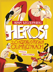okładka Herosi. 20 historii o polskich olimpijczykach, Książka   Adam Szczepański