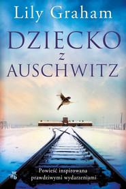 okładka Dziecko z Auschwitz, Książka   Graham Lily