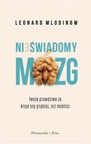 okładka Nieświadomy mózg Twoje prawdziwe ja kryje się głębiej, niż myślisz, Książka | Leonard Mlodinow