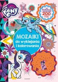 okładka My Little Pony Mozaiki do wyklejania i kolorowania, Książka   null null