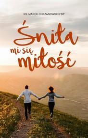 okładka Śniła mi się miłość, Książka | Chrzanowski Marek