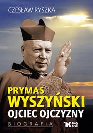 okładka Prymas Wyszyński Ojciec Ojczyzny Biografia, Książka | Ryszka Czesław