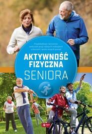 okładka Aktywność fizyczna seniora, Książka   Mazurek Justyna