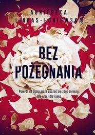 okładka Bez pożegnania, Książka | Agnieszka Lingas-Łoniewska