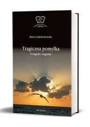okładka Tragiczna pomylka O tragedii i tragizmie, Książka   Cieśla-Korytowska Maria