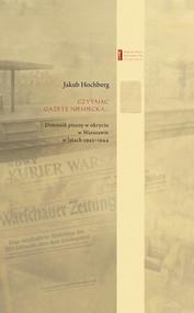 okładka Czytając gazetę niemiecką … Dziennik pisany w ukryciu w Warszawie w latach 1943–1944, Książka | Hochberg Jakub