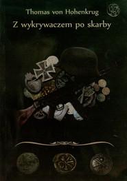 okładka Z wykrywaczem po skarby czyli wszystko o poszukiwaniach, Książka   Hohenkrug Thomas