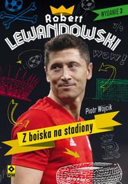 okładka Robert Lewandowski Z boiska na stadiony, Książka   Piotr  Wójcik